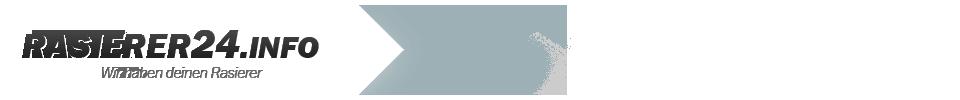 Rasierer24.info – Wir haben deinen Rasierer – Rasierer im Test – Nassrasierer – Trockenrasierer – Rasierhobel